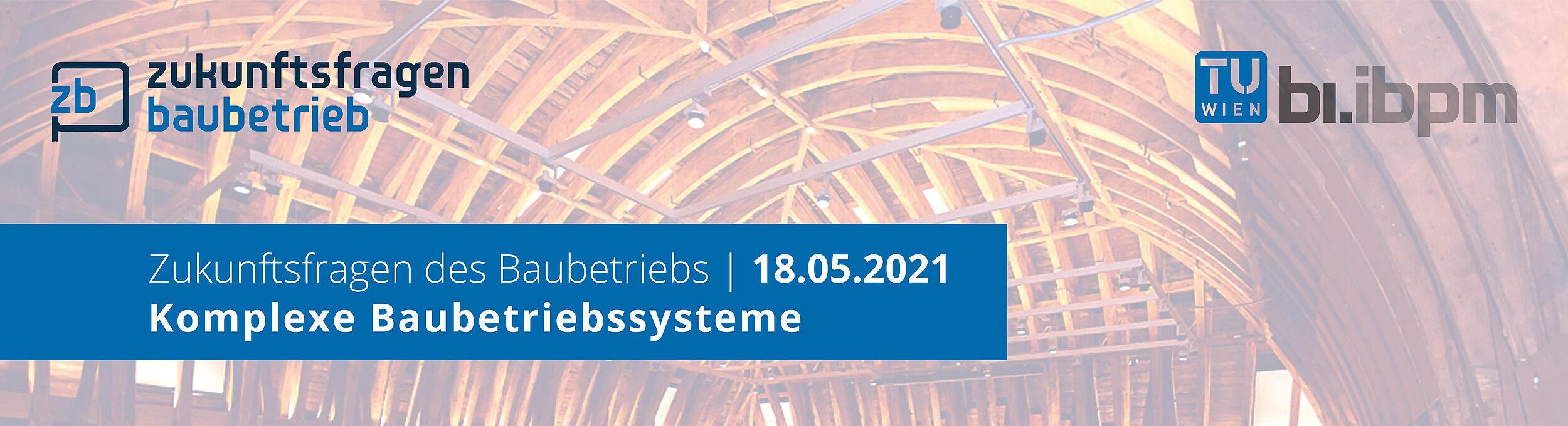 Zukunftsfragen des Baubetriebs - Komplexe Baubetriebssysteme, 14.5.2020